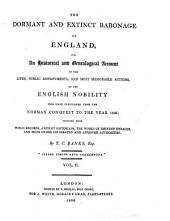 The Dormant and Extinct Baronage of England: Or, An Historical and Genealogical Account of the Lives, Public Employments, and Most Memorable Actions of the English Nobility who Have Flourished from the Norman Conquest, Volume 2