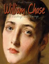 William Chase: 191 Paintings and Drawings