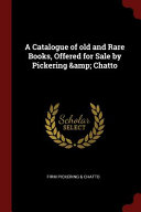 A Catalogue Of Old And Rare Books Offered For Sale By Pickering Chatto Book PDF
