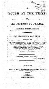 A Touch at the Times; or, an Attempt to Please: a musical entertainment in two acts