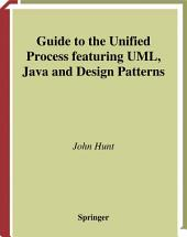 Guide to the Unified Process featuring UML, Java and Design Patterns: Edition 2