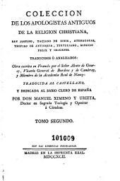 Coleccion de los apologistas antiguos de la religion christiana: San Justino, Taciano de Siria, Atenagoras... Traducidos ó analizados