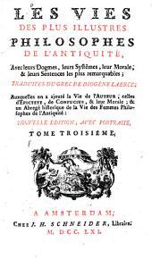 Les vies des plus illustres philosophes de l'antiquité: avec leurs dogmes, leurs systèmes, leur morale, & leurs sentences les plus remarquables, Volume3
