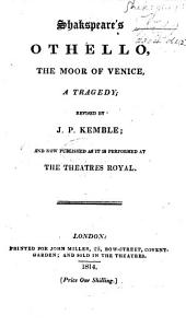 Shakspeare's Othello ... Revised by J. P. Kemble, and now published as it is performed at the Theatres Royal