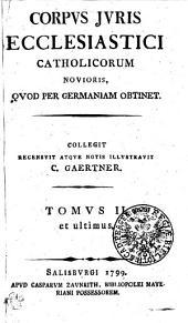 Corpvs jvris ecclesiastici catholicorum novioris, qvod per Germaniam obtinet: Tomvs II. et ultimus, Volume 2