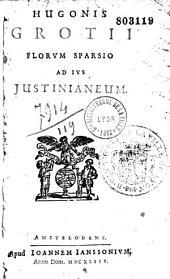 Hugonis Grotii Florum sparsio ad jus Justinianeum
