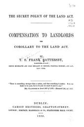 The Secret Policy of the Land Act: Compensation to Landlords the Corollary to the Land Act