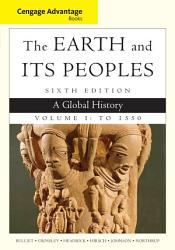 Cengage Advantage Books The Earth And Its Peoples Volume I To 1550 A Global History Book PDF