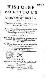 Histoire politique des grandes querelles entre l'Empereur Charles V, et François 1er, Roi de France... par M. de G... [Goezmann], de la Société royale des sciences et arts de Metz: Volume1