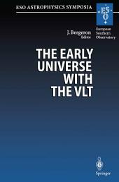 The Early Universe with the VLT: Proceedings of the ESO Workshop Held at Garching, Germany, 1–4 April 1996