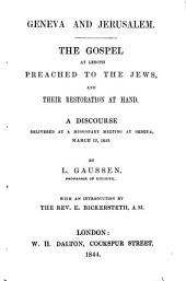 Geneva and Jerusalem. The Gospel at length preached to the Jews and their restoration at hand. A discourse at Geneva. With an introduction by E. Bickersteth