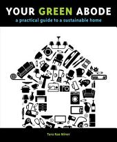 Your Green Abode: A Practical Guide to a Sustainable Home