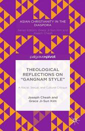 """Theological Reflections on """"Gangnam Style"""": A Racial, Sexual, and Cultural Critique"""