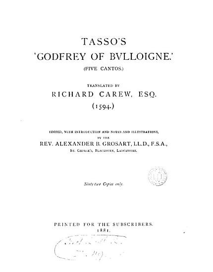 Tasso s  Godfrey of Bulloigne   5 cantos  Tr  by R  Carew  Ed   with intr  and notes by A B  Grosart PDF
