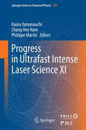Progress in Ultrafast Intense Laser Science XI