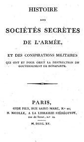 Histoire des Sociétés Secrétes de l'Armée, et des Conspirations Militaires, qui ont eu pour objet la Destruction du Gouvernement de Bonaparte