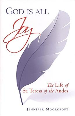 God is All Joy  The Life of St  Teresa of the Andes PDF