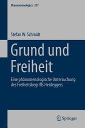 Grund und Freiheit: Eine phänomenologische Untersuchung des Freiheitsbegriffs Heideggers
