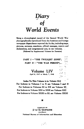 Diary of World Events  Being a Chronological Record of the Second World War Photographically Reproduced from the American and Foreign Newspapers Despatches as Reported Day by Day  Including Maps  Pictures  Cartoons  Anecdotes  Official Messages  Reports and Declarations  and Congressional Acts    PDF
