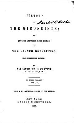 History of The Girondists  or  Personal Memiors of the Patriots of the French Revolution