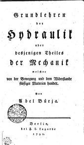 Grundlehren der Hydraulik oder desjenigen Theiles der Mechanik, welcher von der Bewegung und dem Widerstande flussiger Materien handelt ...