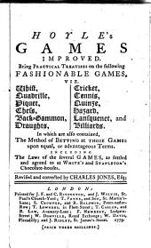 Hoyle's Games Improved: Being Practical Treatises on the Following Fashionable Games, Viz.: Chess, Back-gammon, Draughts .... In which are Contained the Method of Betting at Those Games Upon Equal Or Advantageous Terms