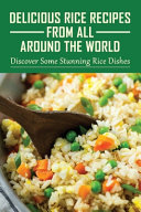 Delicious Rice Recipes From All Around The World
