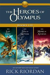 Heroes of Olympus: Books I-III: Collecting, The Lost Hero, The Son of Neptune, and The Mark of Athena