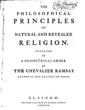 The Philosophical Principles of Natural and Revealed Religion: Unfolded in a Geometrical Order, Volume 1
