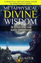Metaphysical Divine Wisdom on Psychic Spirit Team Heaven Communication PDF