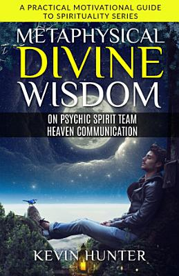 Metaphysical Divine Wisdom on Psychic Spirit Team Heaven Communication PDF