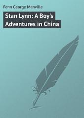 Stan Lynn: A Boy's Adventures in China