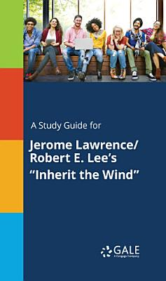 A Study Guide for Jerome Lawrence Robert E  Lee s  Inherit the Wind