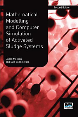 Mathematical Modelling and Computer Simulation of Activated Sludge Systems PDF