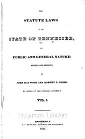 The Statute Laws of the State of Tennessee of a Public and General Nature: Volume 1