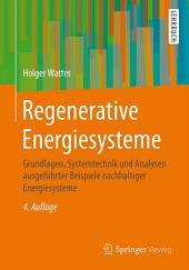 Regenerative Energiesysteme: Grundlagen, Systemtechnik und Analysen ausgeführter Beispiele nachhaltiger Energiesysteme, Ausgabe 4