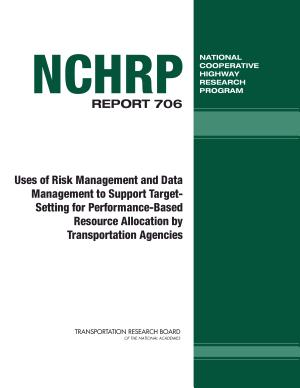 Uses of Risk Management and Data Management to Support Target setting for Performance based Resource Allocation by Transportation Agencies PDF