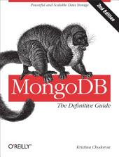 MongoDB: The Definitive Guide: Powerful and Scalable Data Storage, Edition 2