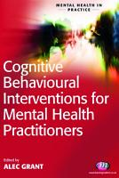 Cognitive Behavioural Interventions for Mental Health Practitioners PDF