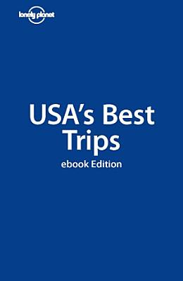 Lonely Planet USA s Best Trips PDF