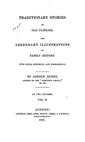 Traditionary Stories of Old Families, and Legendary Illustrations of Family History with Notes, Historical and Biographical