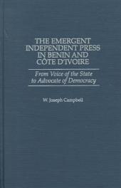 The Emergent Independent Press in Benin and Côte D'Ivoire: From Voice of the State to Advocate of Democracy