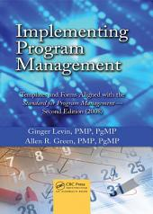 Implementing Program Management: Templates and Forms Aligned with the Standard for Program Management - Second Edition (2008), Edition 2