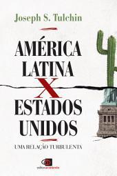 América Latina x Estados Unidos: uma relação turbulenta