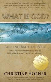 What Is God?: Rolling Back the Veil