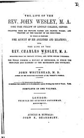 The Life of the Rev. John Wesley...: Collected from His Private Papers and Printed Works; and Written at the Request of His Executors. To which is Prefixed Some Account of His Ancestors and Relations; with the Life of the Rev. Charles Wesley...Collected from His Private Journal, and Never Before Published. The Whole Forming a History of Methodism, in which the Principles and Economy of the Methodists are Unfolded