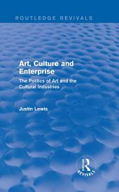 Art, Culture and Enterprise (Routledge Revivals): The Politics of Art and the Cultural Industries