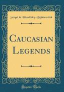 Caucasian Legends  Classic Reprint