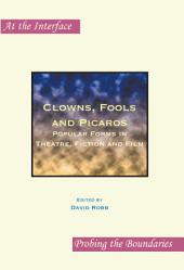 Clowns, Fools and Picaros: Popular Forms in Theatre, Fiction and Film