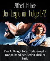 Der Legionär, Folge 1/2: Der Auftrag/ Toter Todesengel - Doppelband der Action Thriller Serie